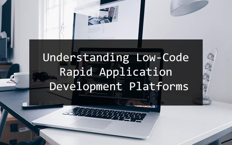 Understanding Low-Code Rapid Application Development Platforms - Kenkarlo.com