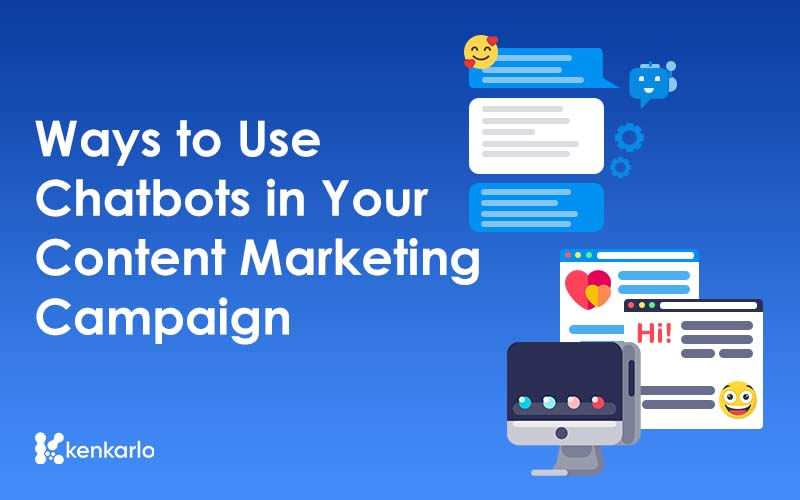 Ways to Use Chatbots in Your Content Marketing Campaign - Kenkarlo.com